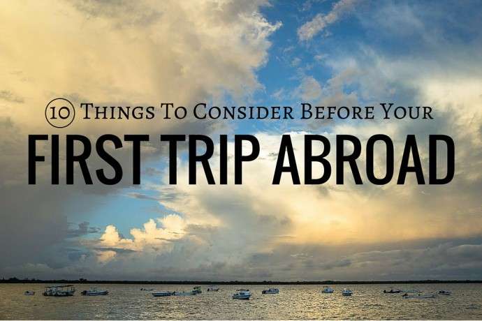 FEATURED IMAGE: 10 Things To Consider Before Your First Trip Abroad - GreatDistances